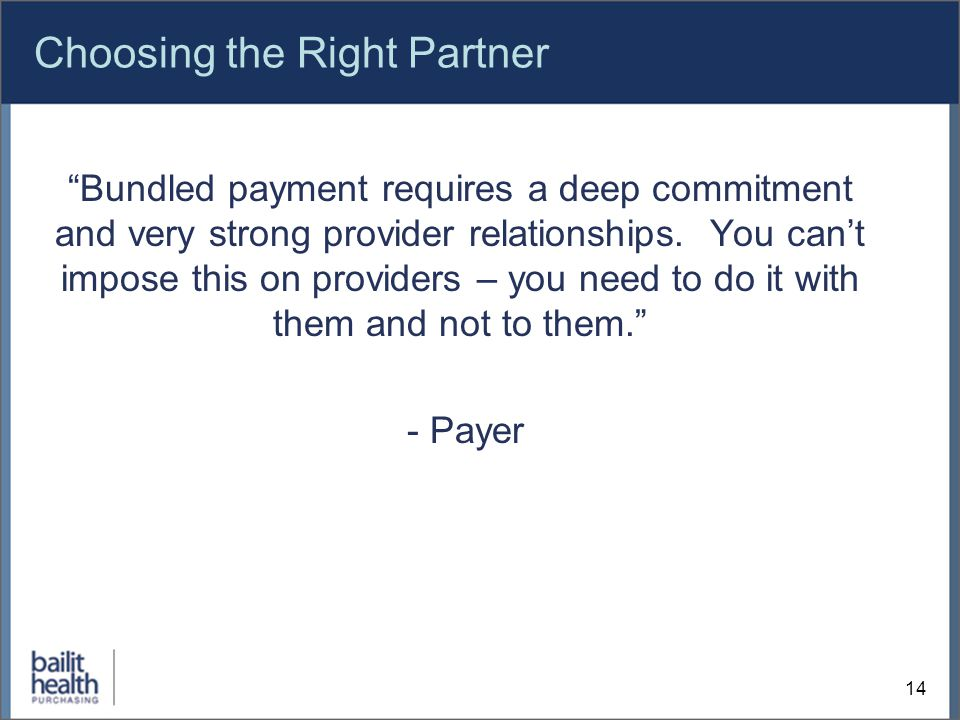 Choosing the Right Partner Bundled payment requires a deep commitment and very strong provider relationships.
