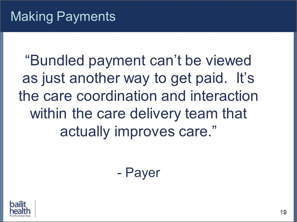 Making Payments Bundled payment can't be viewed as just another way to get paid.