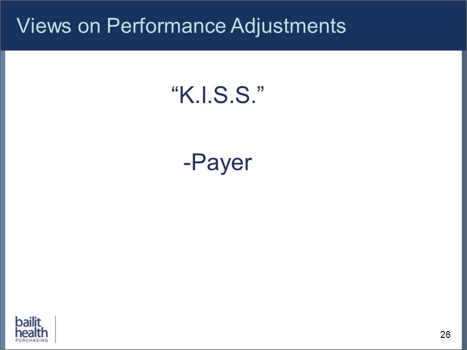 Views on Performance Adjustments K.I.S.S. -Payer 26