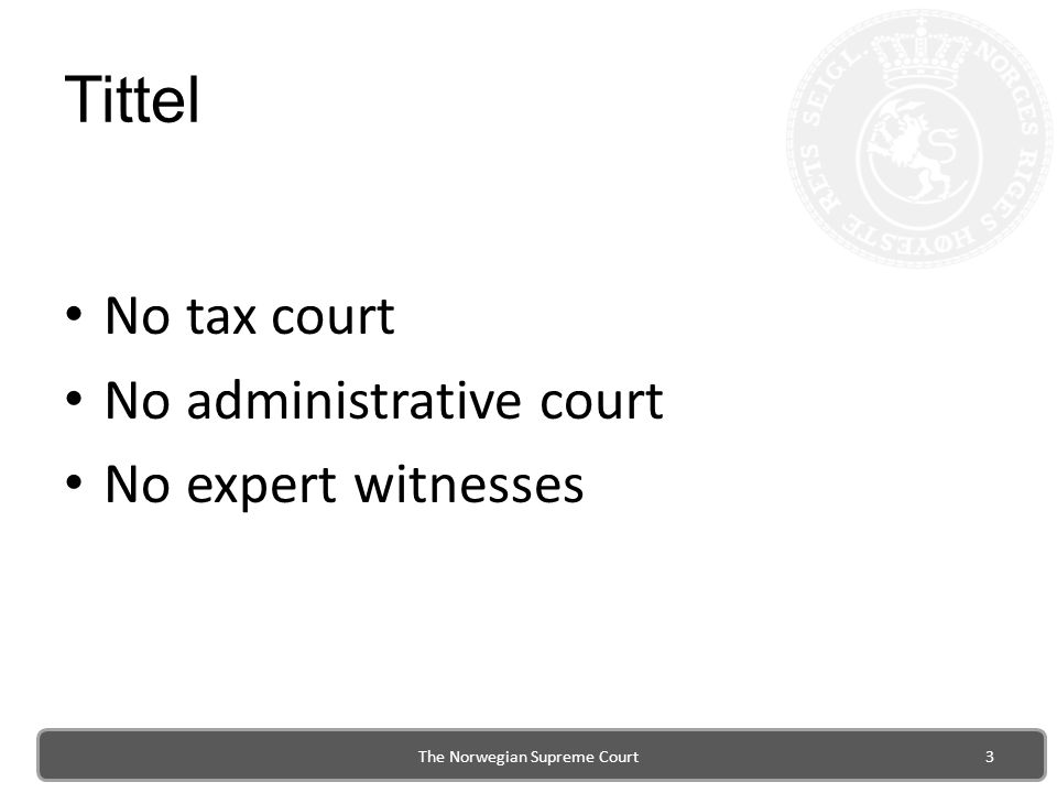 Tittel No tax court No administrative court No expert witnesses The Norwegian Supreme Court3