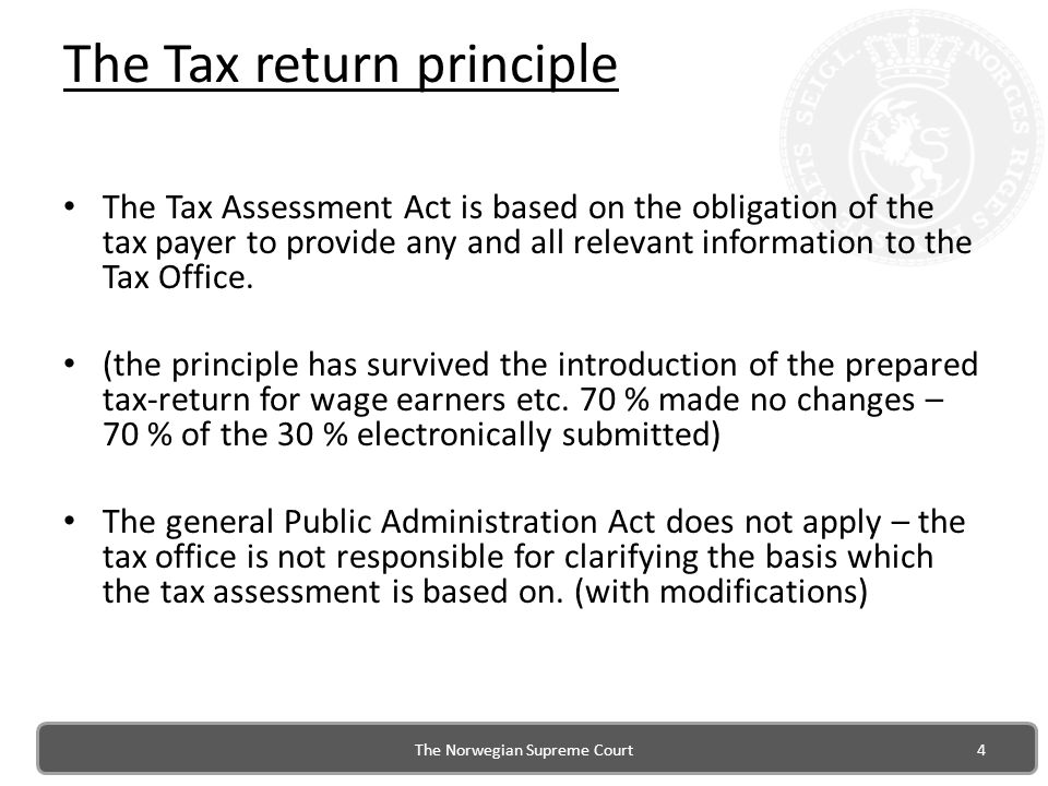 The Tax return principle The Tax Assessment Act is based on the obligation of the tax payer to provide any and all relevant information to the Tax Office.