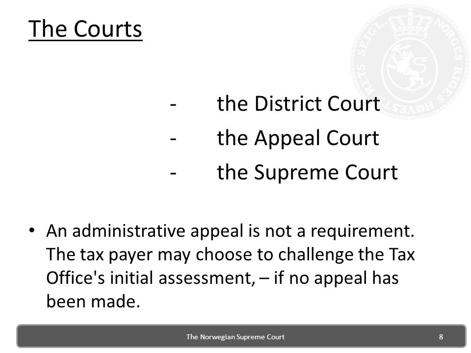 The Courts -the District Court -the Appeal Court -the Supreme Court An administrative appeal is not a requirement.