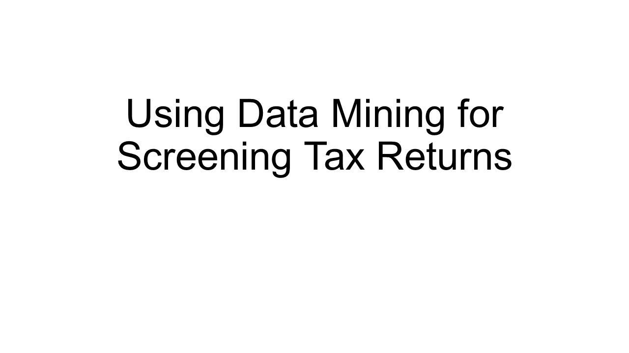 Using Data Mining for Screening Tax Returns
