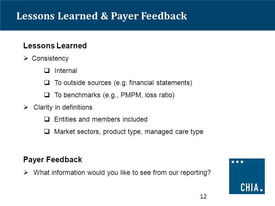 Lessons Learned & Payer Feedback Lessons Learned  Consistency  Internal  To outside sources (e.g.