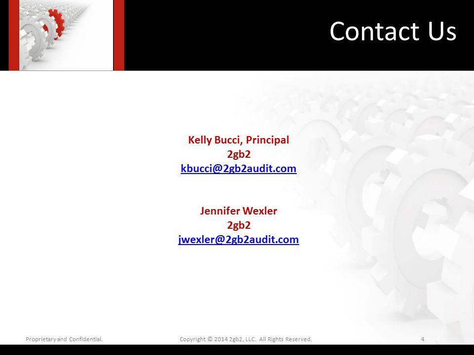 Contact Us Proprietary and Confidential. Copyright © 2014 2gb2, LLC. All Rights Reserved. 4 Kelly Bucci, Principal 2gb2 kbucci@2gb2audit.com Jennifer