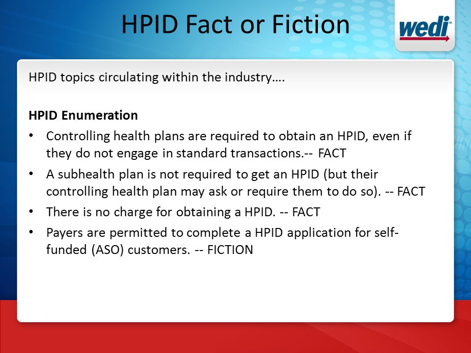 HPID Fact or Fiction HPID topics circulating within the industry….