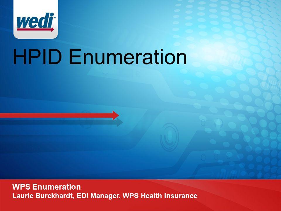 HPID Enumeration WPS Enumeration Laurie Burckhardt, EDI Manager, WPS Health Insurance