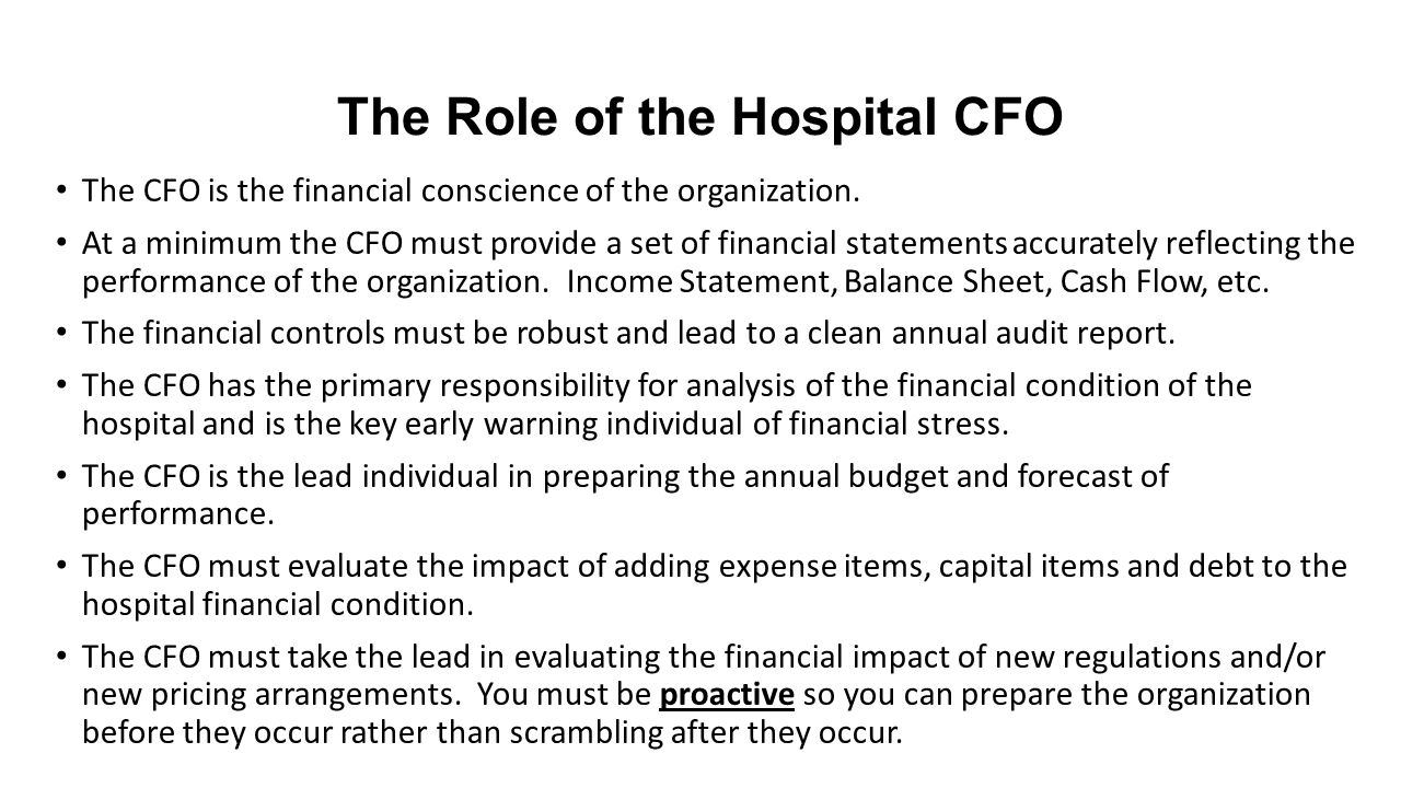 The Role of the Hospital CFO The CFO is the financial conscience of the organization.