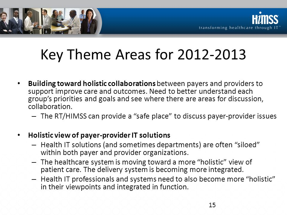 Key Theme Areas for 2012-2013 Building toward holistic collaborations between payers and providers to support improve care and outcomes. Need to bette