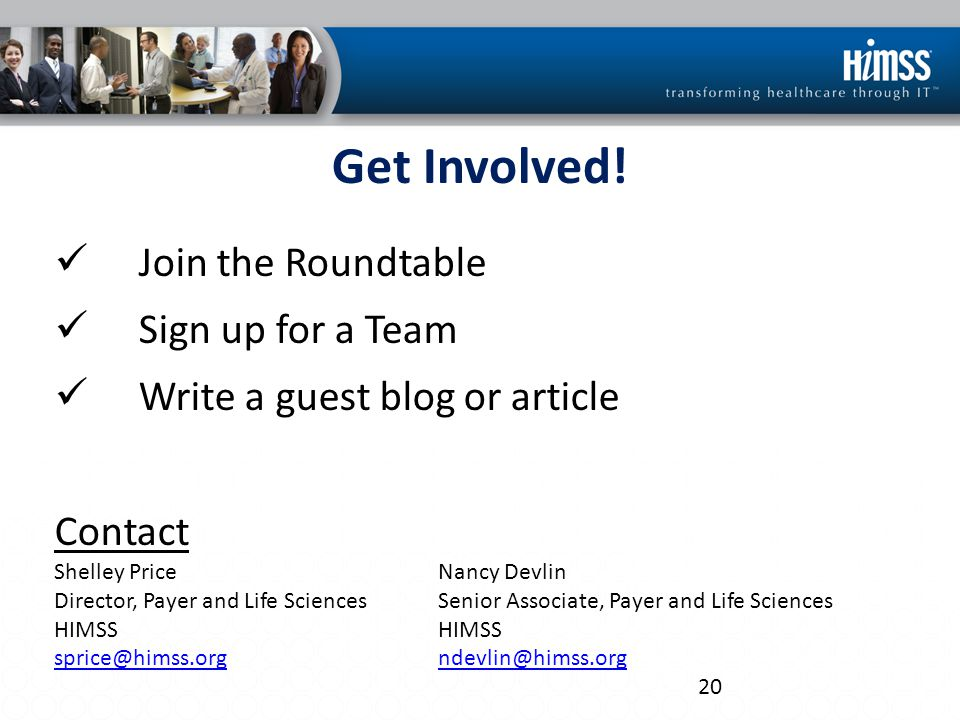 Get Involved! Join the Roundtable Sign up for a Team Write a guest blog or article Contact Shelley PriceNancy Devlin Director, Payer and Life Sciences
