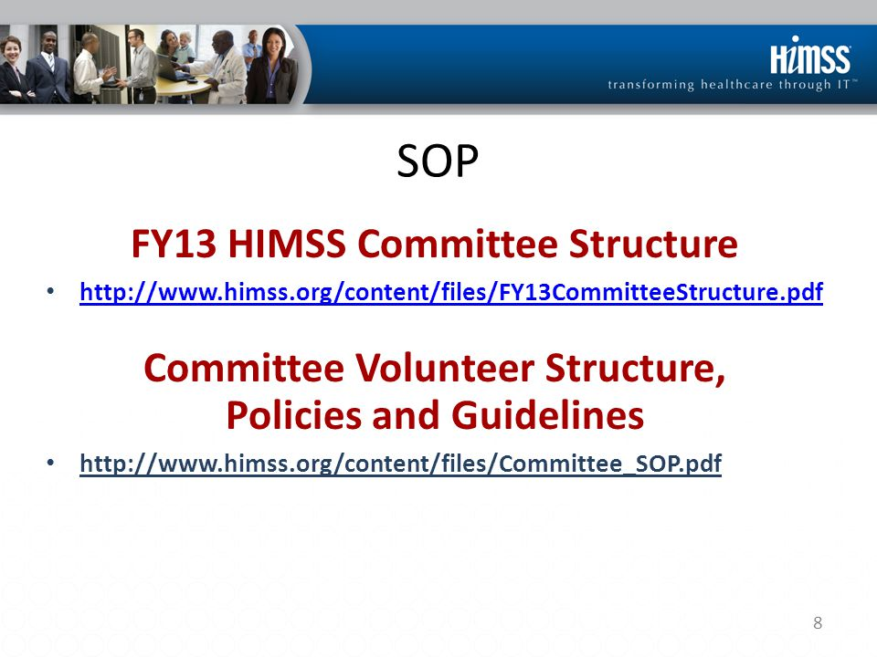 8 SOP FY13 HIMSS Committee Structure http://www.himss.org/content/files/FY13CommitteeStructure.pdf Committee Volunteer Structure, Policies and Guideli