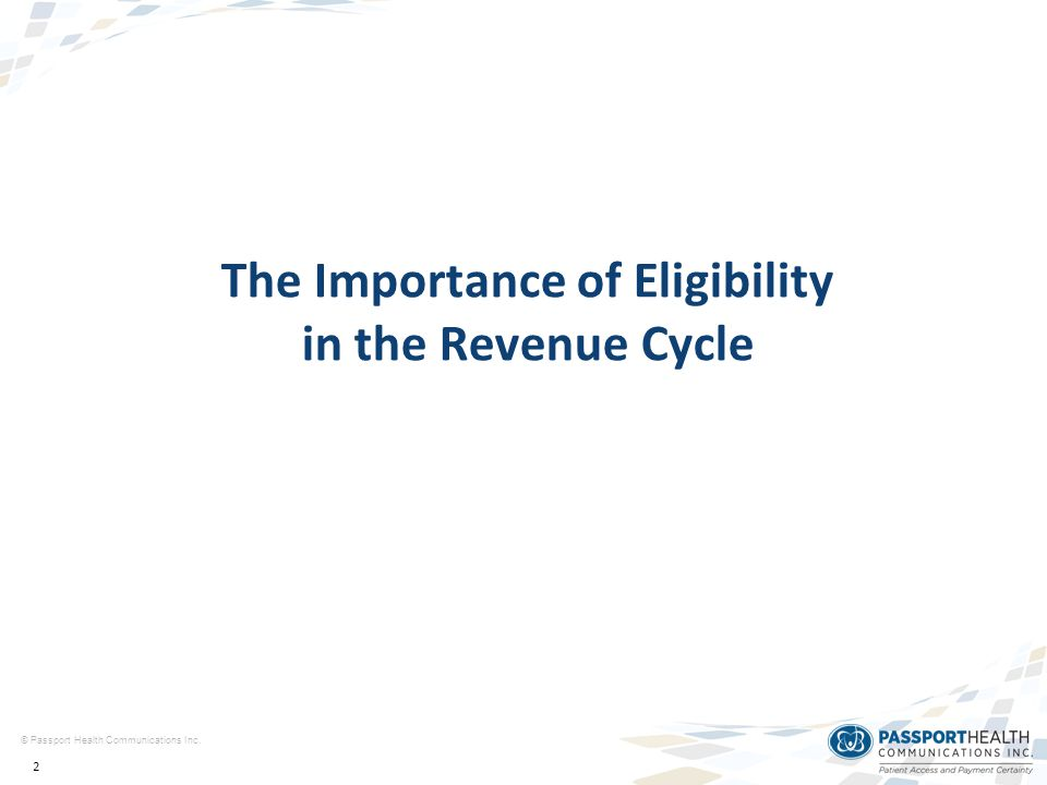 2 © Passport Health Communications Inc. The Importance of Eligibility in the Revenue Cycle