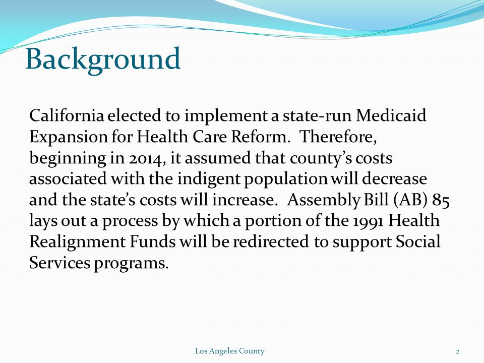 Background California elected to implement a state-run Medicaid Expansion for Health Care Reform.