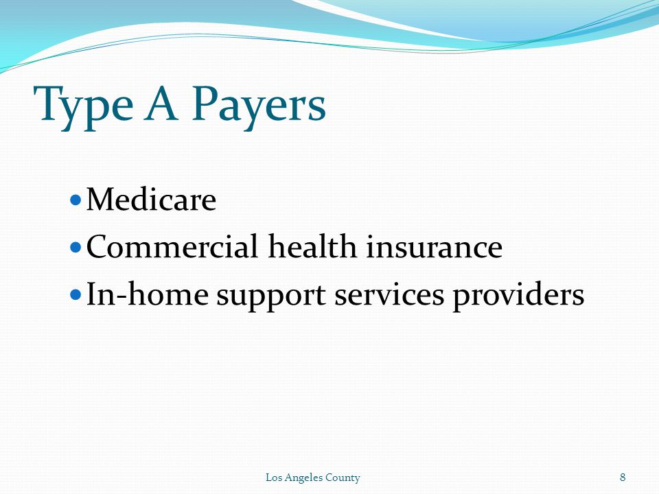 Type A Payers Medicare Commercial health insurance In-home support services providers Los Angeles County8