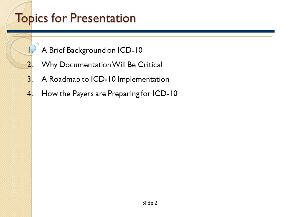 A Brief Background on ICD-10  After repeated delays, CMS has confirmed the transition to ICD-10 will absolutely occur October 1, 2014.