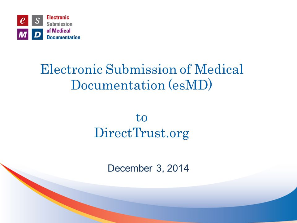 Electronic Submission of Medical Documentation (esMD) to DirectTrust.org December 3, 2014