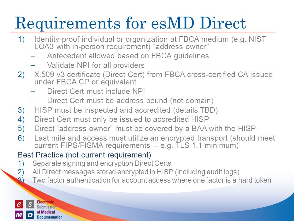 Requirements for esMD Direct 1)Identity-proof individual or organization at FBCA medium (e.g.