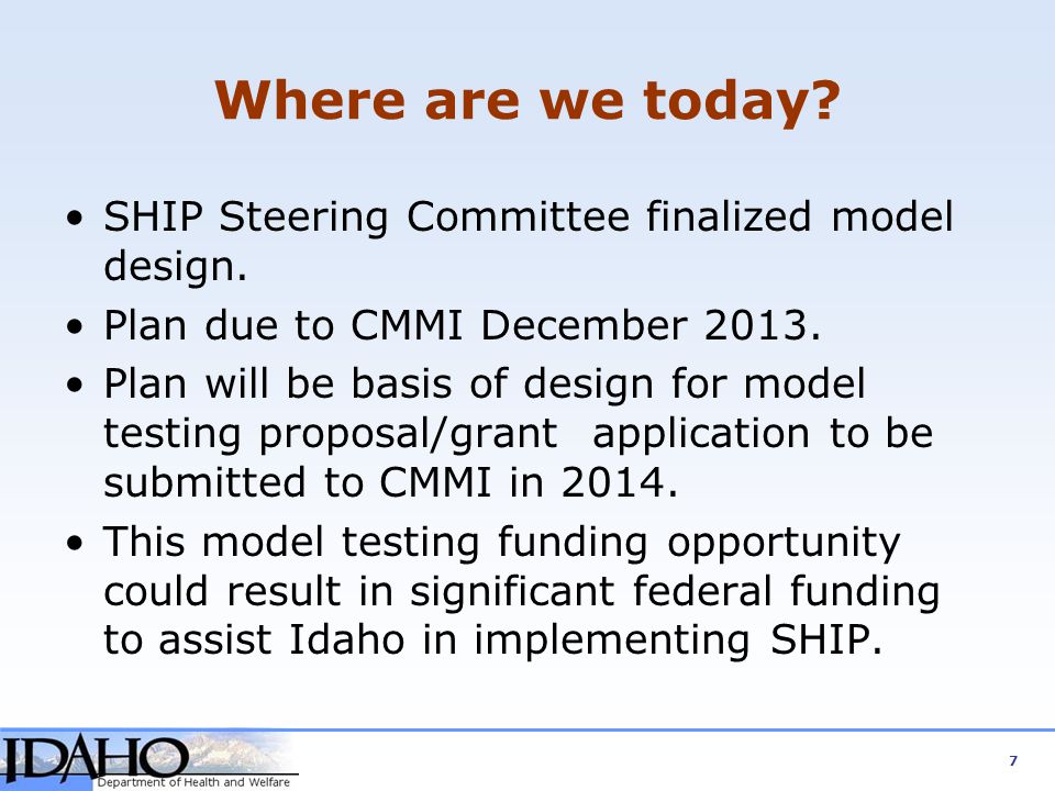 Where are we today? 7 SHIP Steering Committee finalized model design. Plan due to CMMI December 2013. Plan will be basis of design for model testing p
