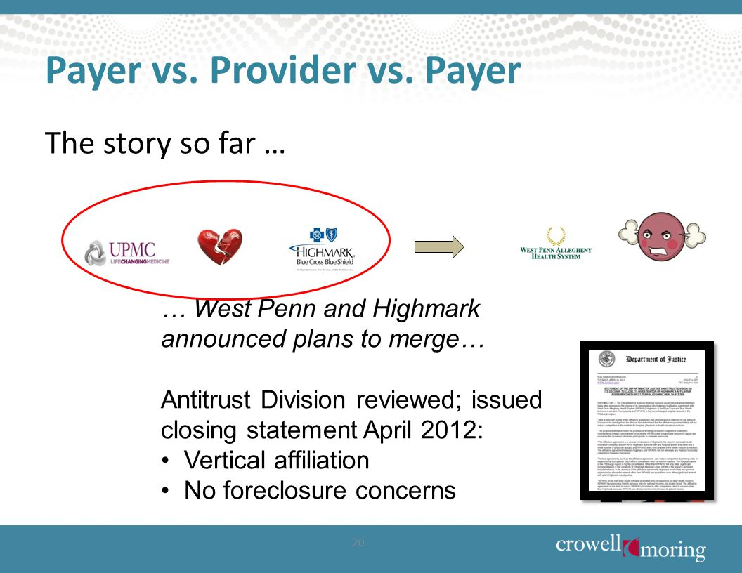 Payer vs. Provider vs. Payer The story so far … … West Penn and Highmark announced plans to merge… Antitrust Division reviewed; issued closing stateme