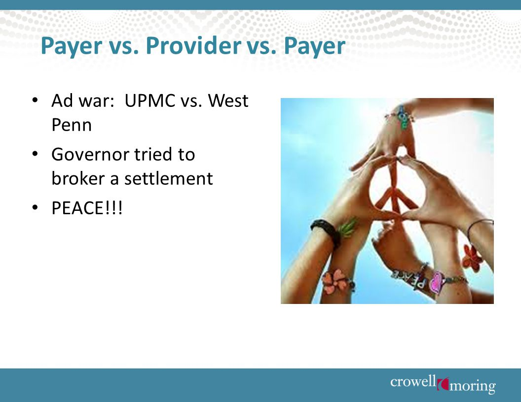 Payer vs. Provider vs. Payer Ad war: UPMC vs. West Penn Governor tried to broker a settlement PEACE!!!