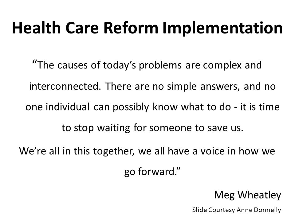 Health Care Reform Implementation The causes of today's problems are complex and interconnected.