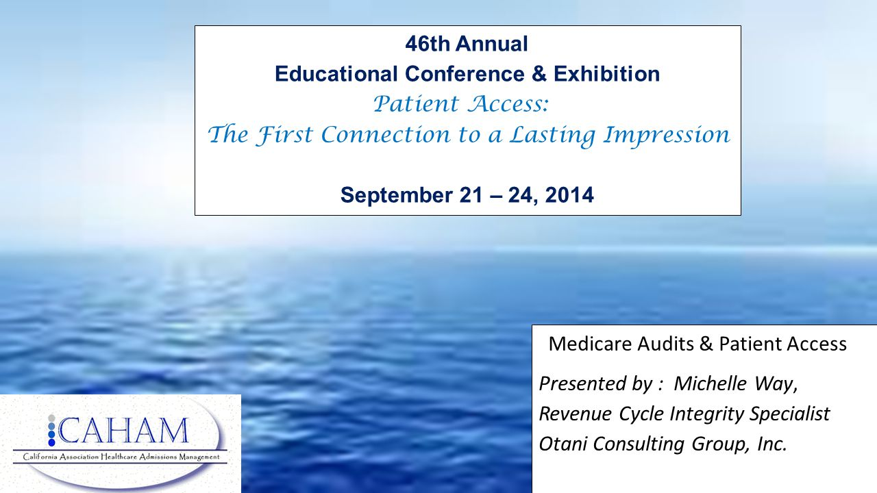 Medicare Audits & Patient Access Presented by : Michelle Way, Revenue Cycle Integrity Specialist Otani Consulting Group, Inc. 46th Annual Educational