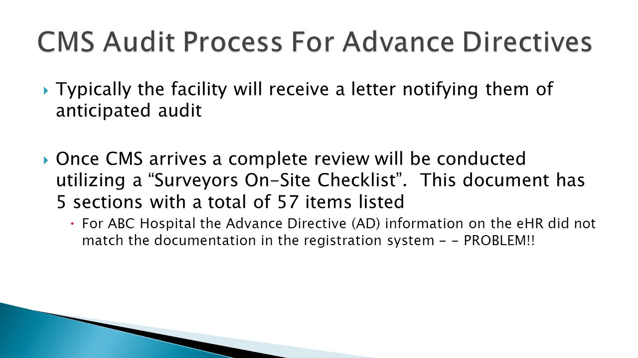  Typically the facility will receive a letter notifying them of anticipated audit  Once CMS arrives a complete review will be conducted utilizing a Surveyors On-Site Checklist .