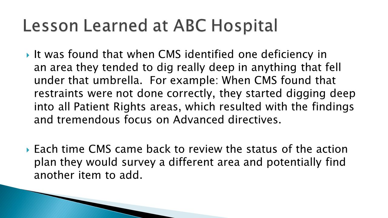  It was found that when CMS identified one deficiency in an area they tended to dig really deep in anything that fell under that umbrella. For exampl