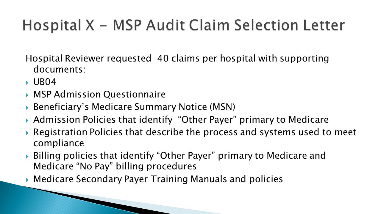 Hospital Reviewer requested 40 claims per hospital with supporting documents:  UB04  MSP Admission Questionnaire  Beneficiary's Medicare Summary No