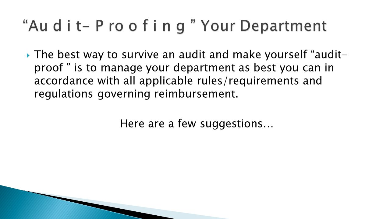 " The best way to survive an audit and make yourself ""audit- proof "" is to manage your department as best you can in accordance with all applicable ru"