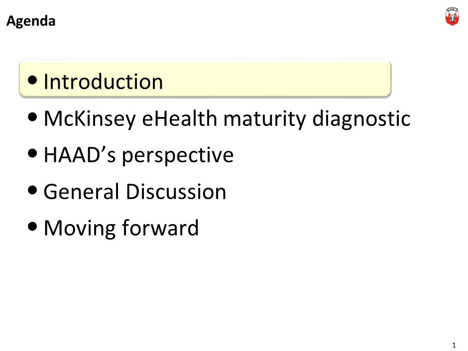 Agenda Introduction McKinsey eHealth maturity diagnostic HAAD's perspective General Discussion Moving forward 1