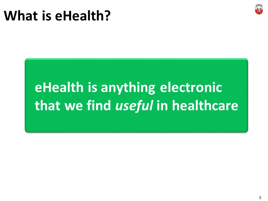 What is eHealth 3 eHealth is anything electronic that we find useful in healthcare