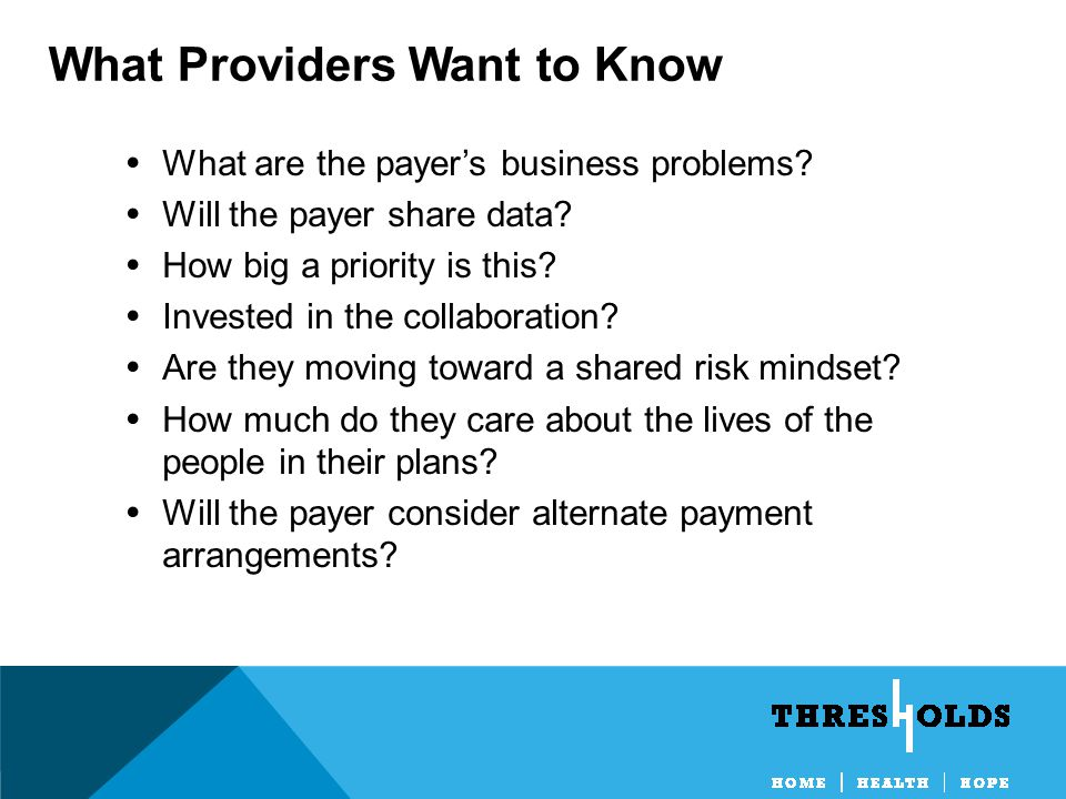 What Providers Want to Know What are the payer's business problems.