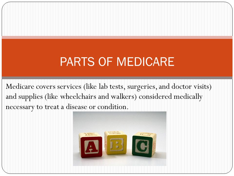 Medicare covers services (like lab tests, surgeries, and doctor visits) and supplies (like wheelchairs and walkers) considered medically necessary to treat a disease or condition.