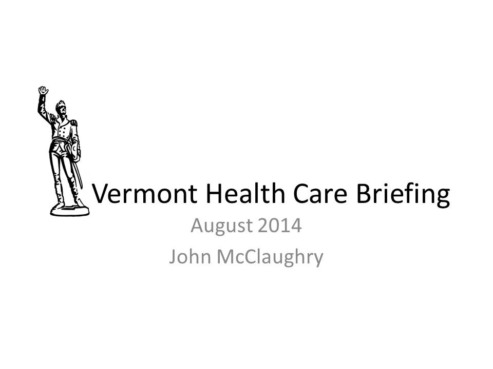 Vermont Health Care Briefing August 2014 John McClaughry