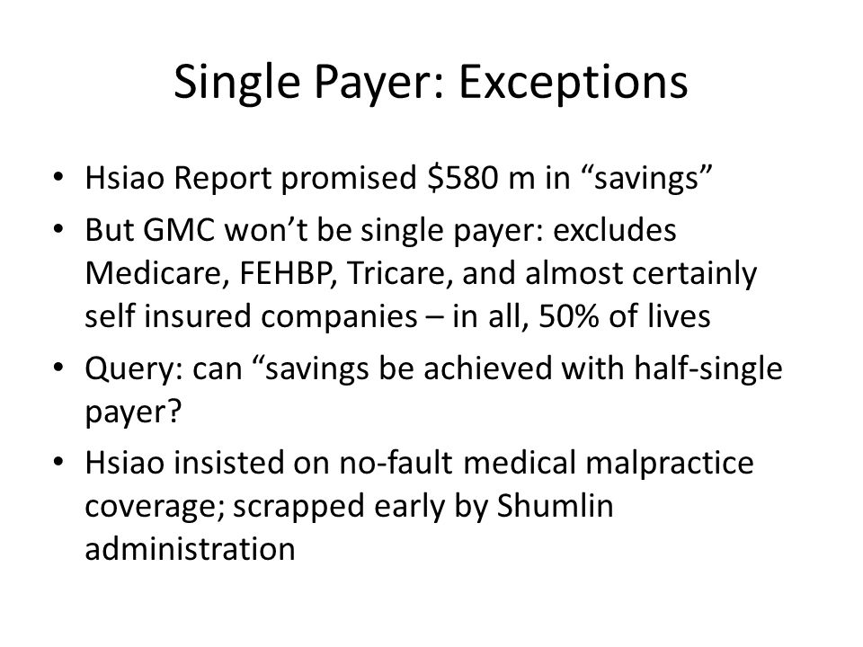 "Single Payer: Exceptions Hsiao Report promised $580 m in ""savings"" But GMC won't be single payer: excludes Medicare, FEHBP, Tricare, and almost certai"