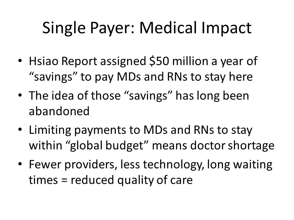 "Single Payer: Medical Impact Hsiao Report assigned $50 million a year of ""savings"" to pay MDs and RNs to stay here The idea of those ""savings"" has lon"
