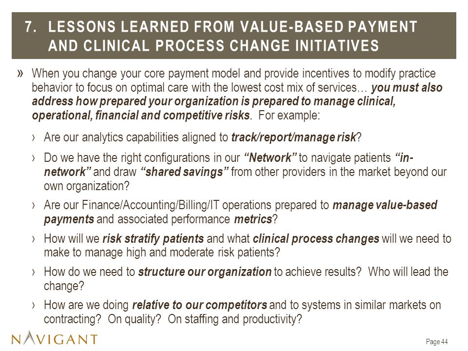 » When you change your core payment model and provide incentives to modify practice behavior to focus on optimal care with the lowest cost mix of services… you must also address how prepared your organization is prepared to manage clinical, operational, financial and competitive risks.