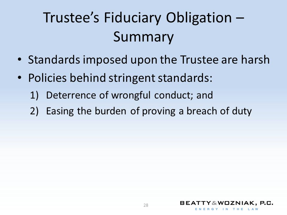 Trustee's Fiduciary Obligation – Summary Standards imposed upon the Trustee are harsh Policies behind stringent standards: 1)Deterrence of wrongful co