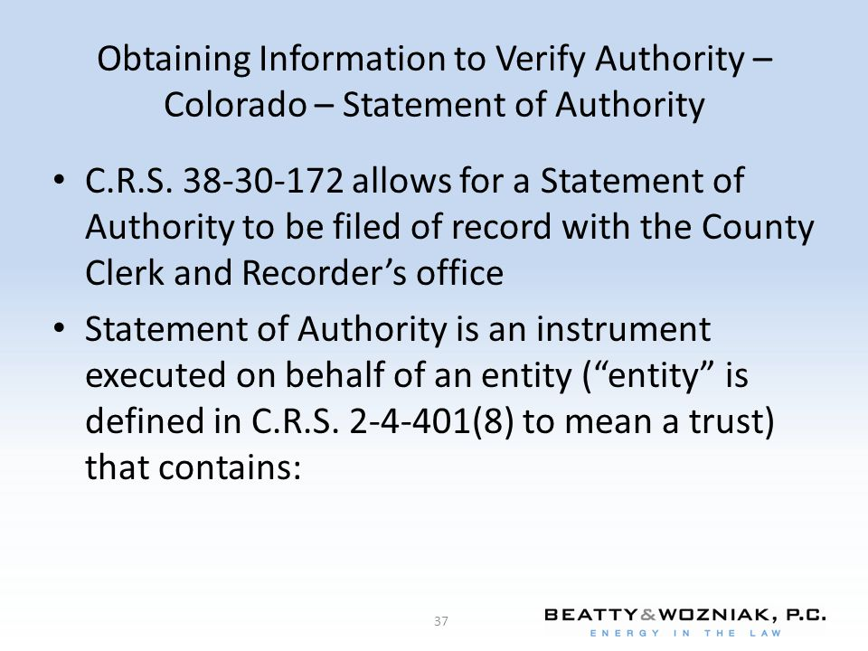 Obtaining Information to Verify Authority – Colorado – Statement of Authority C.R.S. 38-30-172 allows for a Statement of Authority to be filed of reco
