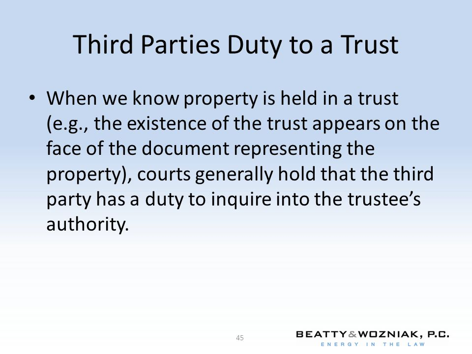 Third Parties Duty to a Trust When we know property is held in a trust (e.g., the existence of the trust appears on the face of the document represent