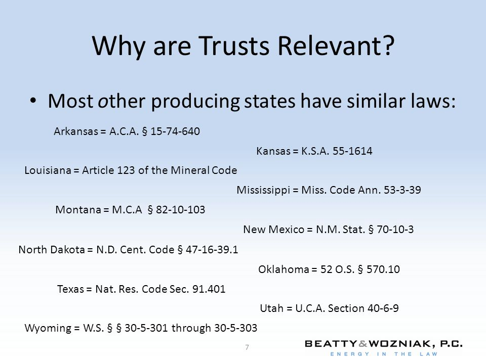 Why are Trusts Relevant? Most other producing states have similar laws: 7 Arkansas = A.C.A. § 15-74-640 Kansas = K.S.A. 55-1614 Louisiana = Article 12