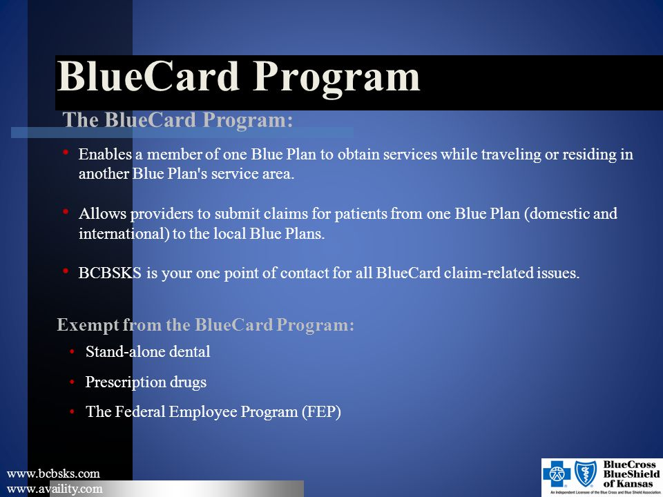 BlueCard Program www.bcbsks.com www.availity.com The BlueCard Program: Enables a member of one Blue Plan to obtain services while traveling or residin