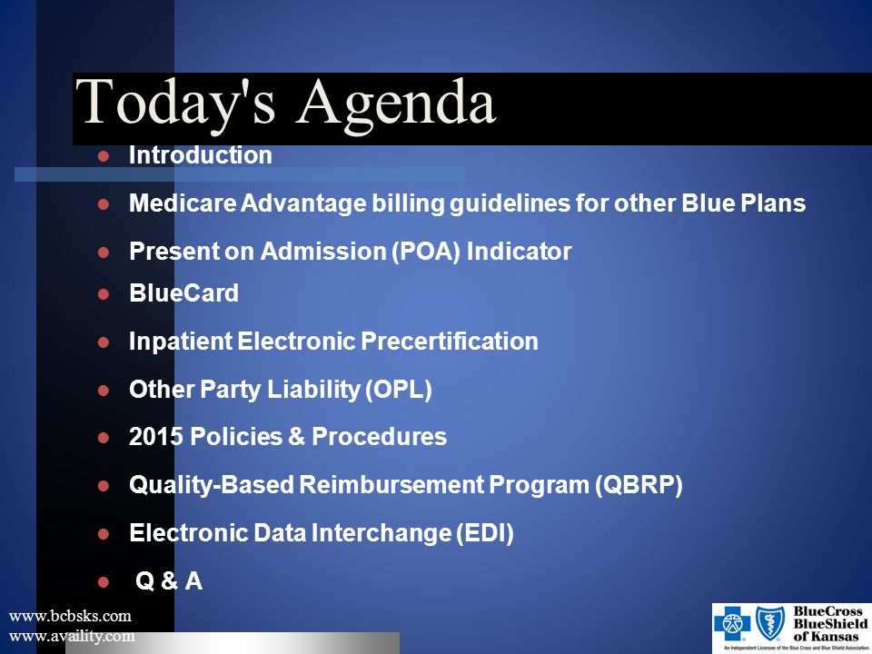 MEDICARE ADVANTAGE www.bcbsks.com www.availity.com Medicare Advantage (MA) facilitates the coordination of Blue Plan Medicare Advantage claims and services for members and providers.