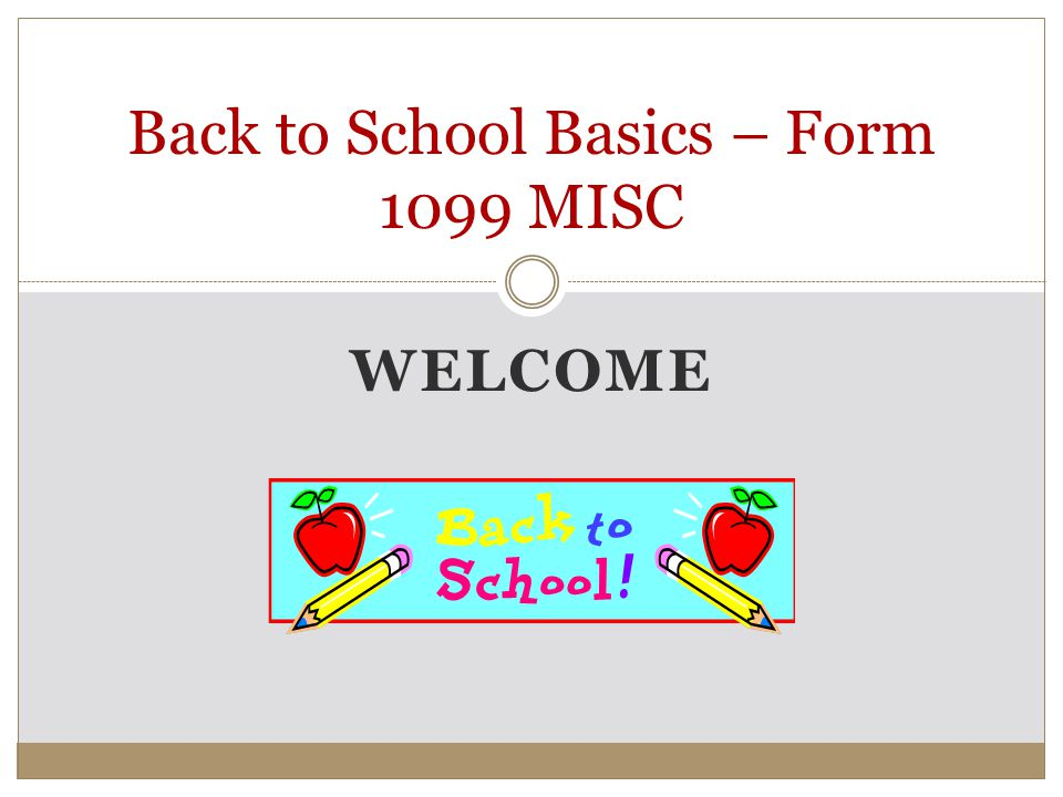 WELCOME Back to School Basics – Form 1099 MISC