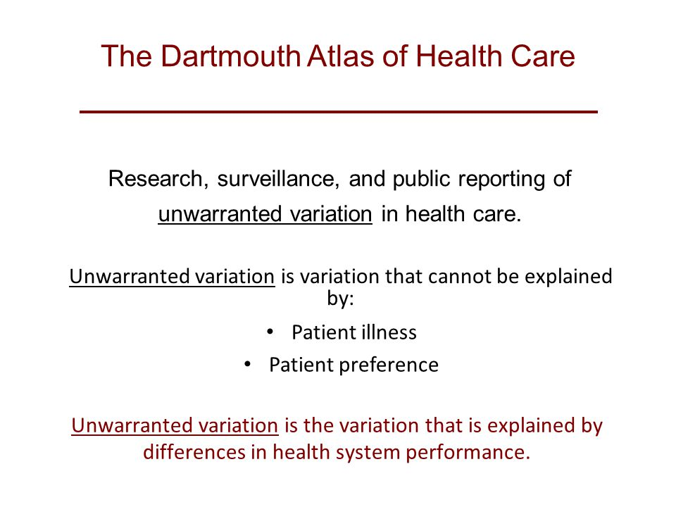 The Dartmouth Atlas of Health Care Research, surveillance, and public reporting of unwarranted variation in health care.