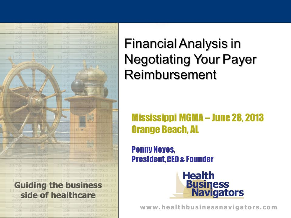 Mississippi MGMA – June 28, 2013 Orange Beach, AL Penny Noyes, President, CEO & Founder Financial Analysis in Negotiating Your Payer Reimbursement