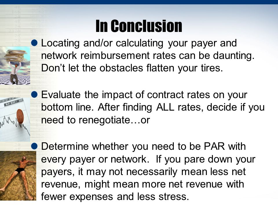 In Conclusion Locating and/or calculating your payer and network reimbursement rates can be daunting.