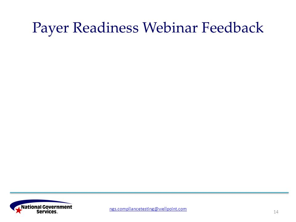 Payer Readiness Webinar Feedback 14 ngs.compliancetesting@wellpoint.com