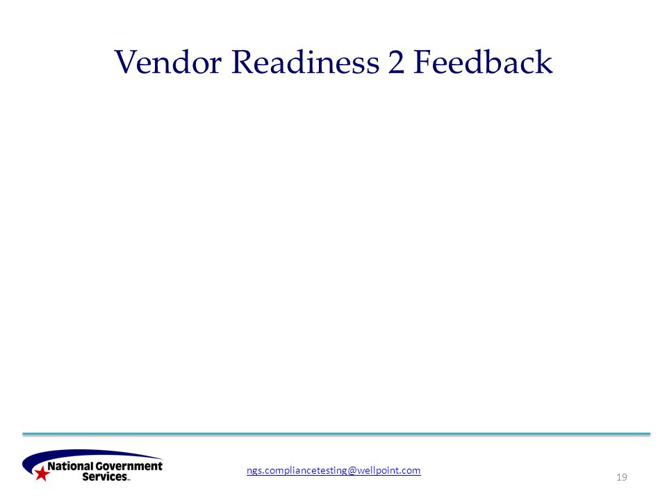 Vendor Readiness 2 Feedback 19 ngs.compliancetesting@wellpoint.com